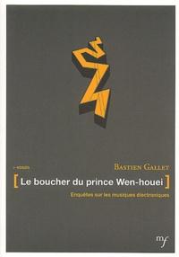 Bastien Gallet - Le boucher du Prince Wen-houei - Enquêtes sur les musiques électroniques.