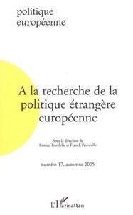 Bastien Irondelle et Franck Petiteville - Politique européenne N° 17, automne 2005 : A la recherche de la politique étrangère européenne.