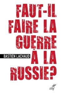 Bastien Lachaud - Faut-il faire la guerre à la Russie ?.