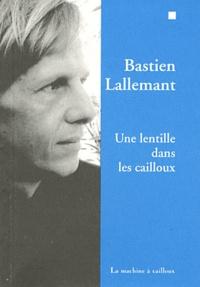 Bastien Lallemant - Une lentille dans les cailloux.
