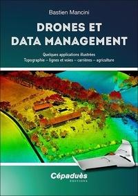 Bastien Mancini - Drones et Data Management - Quelques applications illustrées : topographie – lignes et voies – carrières – agriculture.