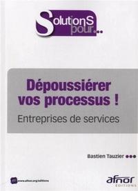 Bastien Tauzier - Dépoussiérer vos processus ! - Entreprises de service.