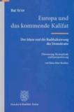 Bat Ye'or - Europa und das kommende Kalifat - Der Islam und die Radikalisierung der Demokratie. Übersetzung, Hintergründe und Kommentierung von Hans-Peter Raddatz.