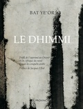 Bat Ye'or - Le Dhimmi - Profil de l'opprimé en Orient et en Afrique du nord depuis la conquête arabe.