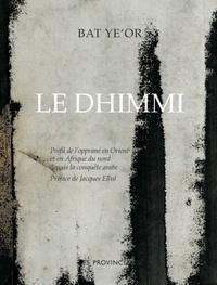 Le Dhimmi- Profil de l'opprimé en Orient et en Afrique du nord depuis la conquête arabe -  Bat Ye'or |
