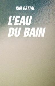 Battal Rim - L'Eau du bain.
