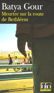 Batya Gour - Meurtre sur la route de Bethléem - Une enquête du commissaire Michaël Ohayon.