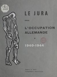 Baud et  Comité d'histoire de la Deuxiè - Le Jura sous l'occupation allemande, 1940-1944 - Statistiques de la déportation, des exécutions, des internements. Destructions matérielles, par Mme H. Baud.