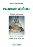 Baudouin Burger - L'alchimie végétale - Théorie et pratique.