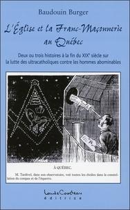 Baudouin Burger - L'Eglise et la franc-maçonnerie au Québec.