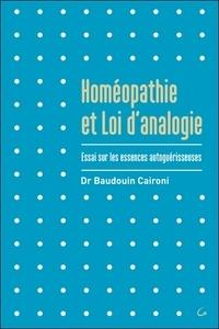 Baudouin Caironi - Homéopathie et loi d'analogie - Essai sur les essences autoguérisseuses.