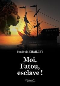 Epub ebooks téléchargement gratuit Moi, Fatou, esclave ! (French Edition) par Baudouin Chailley