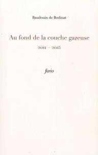 Baudouin de Bodinat - Au fond de la couche gazeuse - 2011-2015.