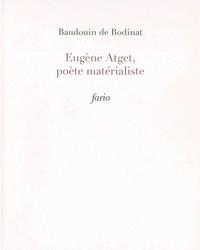 Baudouin de Bodinat - Eugène Atget, poète matérialiste.