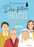 Baudouin de Guillebon - Des filles épatantes - 12 portraits de femmes dont la foi a changé le monde.