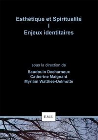 Baudouin Decharneux et Catherine Maignant - Esthétique et spiritualité - Tome 1, Enjeux identitaires.