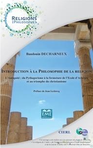 Baudouin Decharneux - Introduction à la philosophie de la religion - l'Antiquité : du Pythagorisme à la fermeture d l'Ecole d'Athènes et au triomphe du christianisme.
