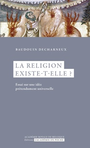 Baudouin Decharneux - La religion existe-elle ? - Essai sur une idée prétendument universelle.