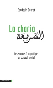 Baudouin Dupret - La Charia - Des sources à la pratique, un concept pluriel.