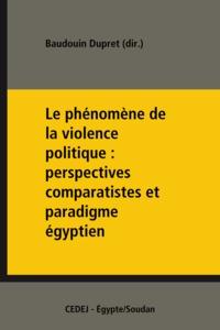 Baudouin Dupret - Le phénomène de la violence politique: perspectives comparatistes et paradigme égyptien.