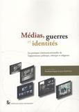 Baudouin Dupret - Médias, guerres et identités - Les pratiques communicationnelles de l'appartenance politique, ethnique et religieuse.