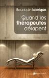 Baudouin Labrique - Quand les thérapeutes dérapent - Les dérives des thérapeutes et assimilés dans l'accompagnement humain et psychologique.