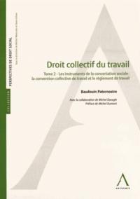 Baudouin Paternostre - Droit collectif du travail - Tome 2, Les instruments de la concertation sociale : la convention collective de travail et le règlement de travail.