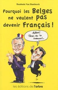 Baudouin Van Humbeeck - Pourquoi les Belges ne veulent pas devenir Français !.