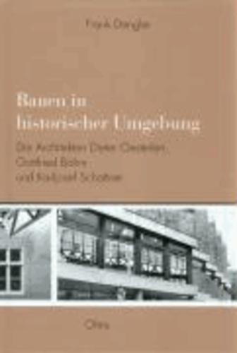 Bauen in historischer Umgebung - Die Architekten Dieter Oesterlen, Gottfried Böhm und Karljosef Schattner.