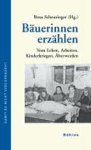 Bäuerinnen erzählen - Vom Leben, Arbeiten, Kinderkriegen, Älterwerden.