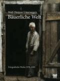 Bäuerliche Welt - Fotografische Werke 1978-2009.