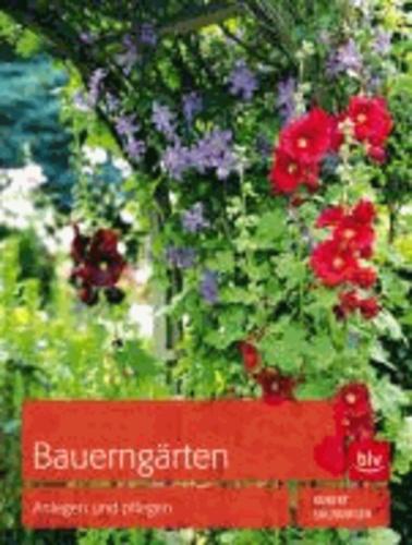 Bauerngärten - Anlegen und pflegen.