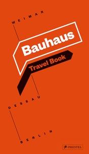 Bauhaus travel book: weimar dessau Berlin -  Bauhaus |