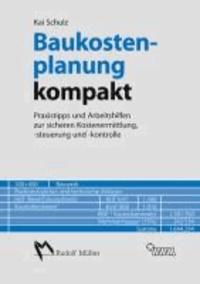 Baukostenplanung kompakt - Praxistipps und Arbeitshilfen zur sicheren Kostenermittlung, -steuerund und -kontrolle.