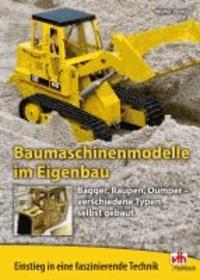 Baumaschinenmodelle im Eigenbau - Bagger, Raupen, Dumper - verschiedene Typen selbst gebaut.