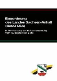 Bauordnung des Landes Sachsen-Anhalt (BauO LSA) - in der Fassung der Bekanntmachung vom 10. September 2013.