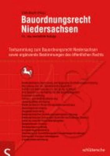 Bauordnungsrecht Niedersachsen - Textsammlung zum Bauordnungsrecht Niedersachsens sowie ergänzende Bestimmung des öffentlichen Rechts.