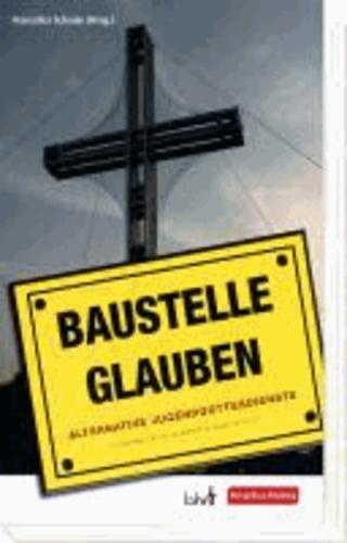 Baustelle Glauben - Alternative Jugendgottesdienste.