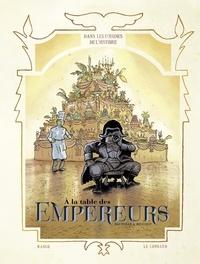 Bauthian Isabelle et Beuchot Raphaël - Dans les Cuisines de l'Histoire - tome 4 - A la table des Empereurs.