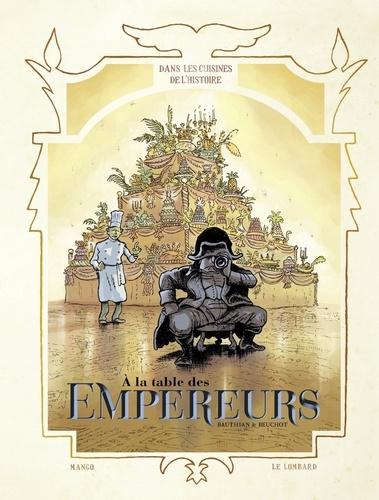 Dans les Cuisines de l'Histoire - tome 4 - A la table des Empereurs