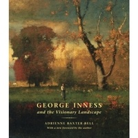 BAXTER BELL ADRIENNE - George Inness and the Visionary Landscape.