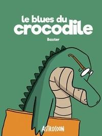 Baxter - Le blues du crocodile.