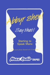 Brian Stowell - Abbyr Shen ! ; Say that! - Starting to Speak Manx.