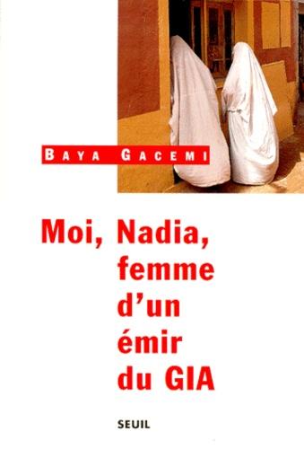 Baya Gacemi - Moi, Nadia, femme d'un émir du GIA.