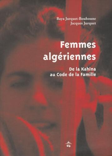 Baya Jurquet-Bouhoune et Jacques Jurquet - Femmes algériennes - De la Kahina au Code de la famille.