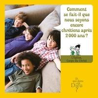 Bayard Jeunesse - Comment se fait-il que nous soyons encore chrétiens après 200 ans ? - L'Eglise, corps du Christ - Module E12.