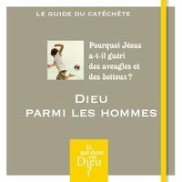 Bayard Jeunesse - Dieu parmi les hommes ? - Module A10 - Le Guide du catéchète.