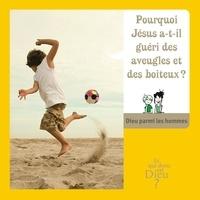 Bayard Jeunesse - Pourquoi Jésus a-t-il guéri des aveugles et des boiteux ? - Module E10.