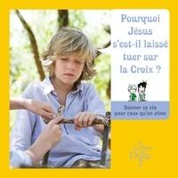 Bayard Jeunesse - Pourquoi Jésus s'est-il laissé tuer sur la croix ?.