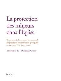 La protection des mineurs dans l'Eglise (21-24 février 2019)- Rencontre internationale des présidents des conférences épiscopales au Vatican -  Bayard |